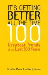 It's Getting Better All the Time: 100 Greatest Trends of the Last 100 years - Stephen Moore