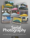 Serial Photography: Using Themed Images to Improve Your Photographic Skills - Harald Mante