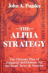 The alpha strategy: The ultimate plan of financial self-defense for the small investor - John A. Pugsley
