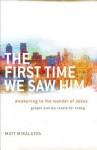 The First Time We Saw Him: Awakening to the Wonder of Jesus - Matt Mikalatos