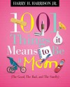 1001 Things it Means to Be a Mom: (the Good, the Bad, and the Smelly) - Harry H. Harrison Jr.