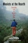 Maoists at the Hearth: Everyday Life in Nepal's Civil War - Judith Pettigrew, David N. Gellner