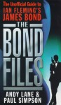 The Bond Files: The Unofficial Guide to Ian Fleming's James Bond - Andy Lane, Paul Simpson