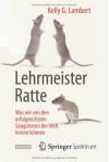 Lehrmeister Ratte: Was Wir Von Den Erfolgreichsten Saugetieren Der Welt Lernen Konnen - Kelly G Lambert, Jorunn Wissmann