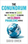 The Conundrum: How Trying to Save the Planet Is Making Our Climate Problems Worse - David Owen