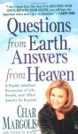 Questions From Earth, Answers From Heaven: A Psychic Intuitive's Discussion of Life, Death, and What Awaits Us Beyond - Char Margolis, Victoria St. George