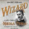 Wizard: The Life and Times of Nikola Tesla: Biography of a Genius - Marc J. Seifer, Simon Prebble