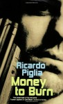Money to Burn - Ricardo Piglia, Amanda Hopkinson
