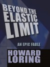 Beyond The Elastic Limit - Howard Loring