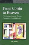 From Coffin to Heaven: A Psychological Study of Christian Conversion in Drug Rehabilitation - Ng Ho-Yee