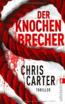 Der Knochenbrecher (Robert Hunter Series #3) - Chris Carter