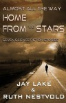 Almost All the Way Home From the Stars: Seven Science Fiction Stories - Ruth Nestvold, Jay Lake