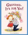 Grandma, It's for You! - Harriet Ziefert