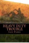 Heavy Duty Trouble (Brethren Trilogy #3) - Iain Parke