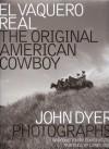 El Vaquero Real: The Original American Cowboy - John Dyer, Elmer Kelton