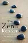 Will Shortz Presents the Zen of KenKen: 100 Stress-Free Logic Puzzles That Make You Smarter - Will Shortz, Tetsuya Miyamoto, KenKen Puzzle Staff, KenKen Puzzle, LLC