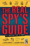 The Real Spy's Guide to Becoming a Spy - Peter Earnest, Suzanne Harper