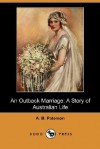 An Outback Marriage: A Story of Australian Life (Dodo Press) - A.B. Paterson