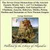 The Seven Great Monarchies of the Ancient Eastern World, Vol 1. (of 7): Chaldaea: the History, Geography and Antiquities of Chaldaea, Assyria, Babylon, ... Parthia and Sassanian or New Persian Empire - George Rawlinson