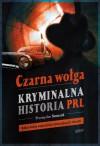 Czarna wołga. Kryminalna historia PRL - Przemysław Semczuk
