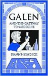 Galen and the Gateway to Medicine (Living History Library) - Jeanne Bendick