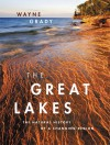 The Great Lakes: The Natural History of a Changing Region - Wayne Grady
