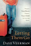 Letting Them Go: Prepare Your Heart, Prepare Your Child for Leaving Home - David R. Veerman