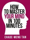 How to Master Your Mind in 100 Minutes: Increase Productivity, Creativity and Happiness (Collins Shorts, Book 8) - Chade-Meng Tan