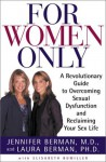 For Women Only : A Revolutionary Guide to Overcoming Sexual Dysfunction and Reclaiming Your Sex Life - Jennifer Berman, Elisabeth Bumiller, Laura Berman