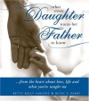 What Every Daughter Wants Her Father To Know - Betty Kelly Sargent