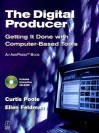 The Digital Producer: Getting It Done with Computer-Based Tools [With CDROM] - Curtis Poole, Ellen Feldman