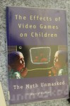 Effects Of Video Games On Children: The Myth Unmasked - Barrie Gunter