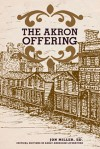Akron Offering: The Literary Magazine of a Progressive Canal Town (1849-1850), Complete and Annotated - Jon Miller