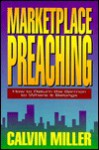 Marketplace Preaching: How to Return the Sermon to Where It Belongs - Calvin Miller