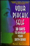 Your Psychic Self: 30 Days to Develop Your Sixth Sense - Muriel K. MacFarlane