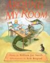 Around My Room - William Jay Smith