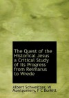 The Quest of the Historical Jesus a Critical Study of its Progress from Reimarus to Wrede - Albert Schweitzer, W Montgomery, F C Burkitt