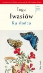 Ku słońcu - Inga Iwasiów