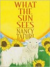 What the Sun Sees, What the Moon Sees - Nancy Tafuri