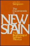 The Encomienda in New Spain: The Beginning of Spanish Mexico - Lesley Byrd Simpson
