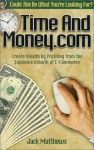 Time and Money.com: Create Wealth by Profiting from the Explosive Growth of E-Commerce - Jack Matthews