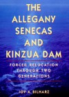 The Allegany Senecas and Kinzua Dam: Forced Relocation through Two Generations - Joy A. Bilharz