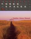 Three Spaces - Heather Grace Stewart