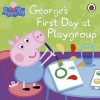 Peppa Pig: George's First Day at Playgroup - Neville Astley, Mark Baker