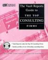 Top Consulting Firms: The Vault.com Career Guide to the Top Consulting Firms (Vault Reports) - Marcy Lerner, Chandra Prasad