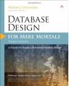 Database Design for Mere Mortals: A Hands-On Guide to Relational Database Design - Michael Hernandez