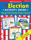 Election Activity Book: Dozens of Activities That Help Kids Learn About Voting, Campaigns, Our Government, Presidents, and More - Karen Baicker, Scholastic Professional Books