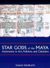 Star Gods of the Maya: Astronomy in Art, Folklore, and Calendars - Susan Milbrath