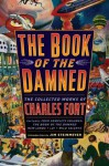 The Book of the Damned: The Collected Works of Charles Fort - Charles Fort, Jim Steinmeyer