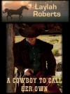 A Cowboy To Call Her Own - Laylah Roberts